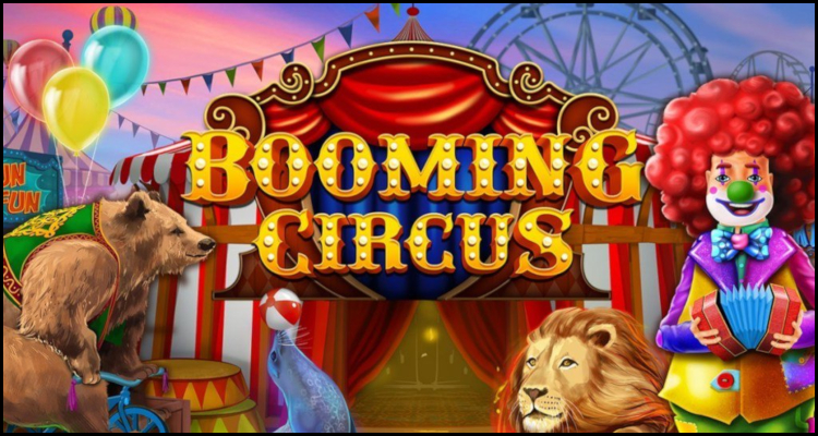 Booming Games Limited เปิดตัววิดีโอสล็อต Booming Circus